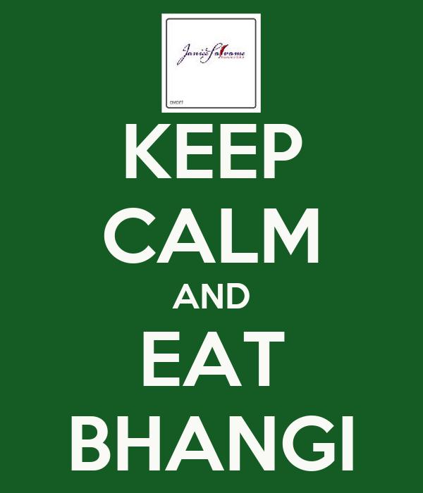 KEEP CALM AND EAT BHANGI