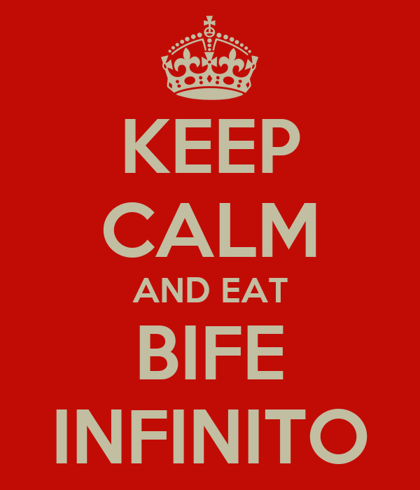 KEEP CALM AND EAT BIFE INFINITO