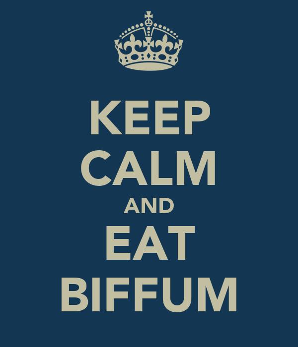 KEEP CALM AND EAT BIFFUM