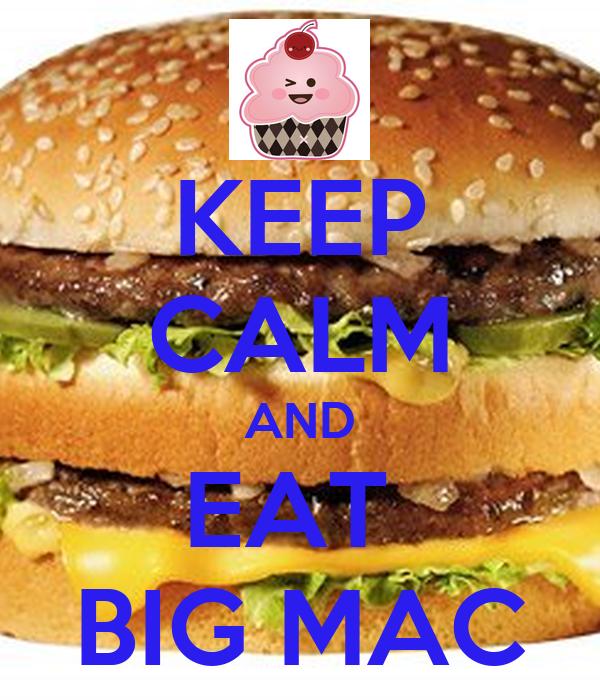 KEEP CALM AND EAT  BIG MAC