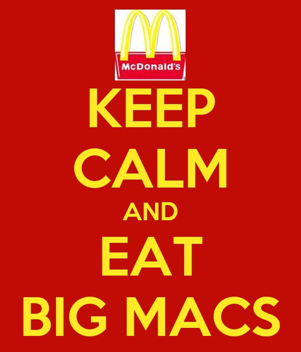 KEEP CALM AND EAT BIG MACS