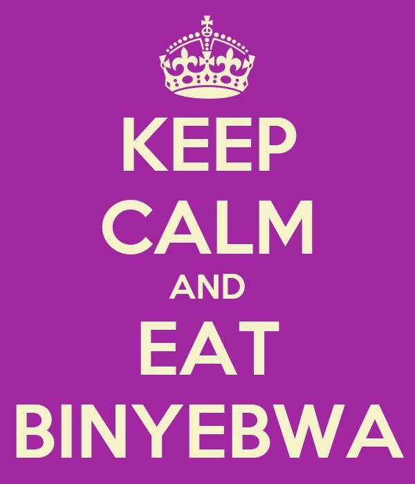 KEEP CALM AND EAT BINYEBWA