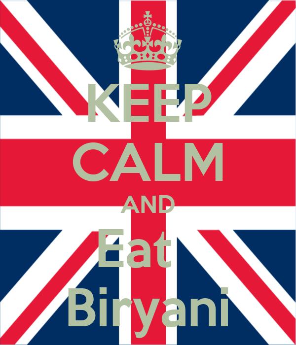 KEEP CALM AND Eat   Biryani