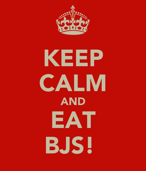 KEEP CALM AND EAT BJS!