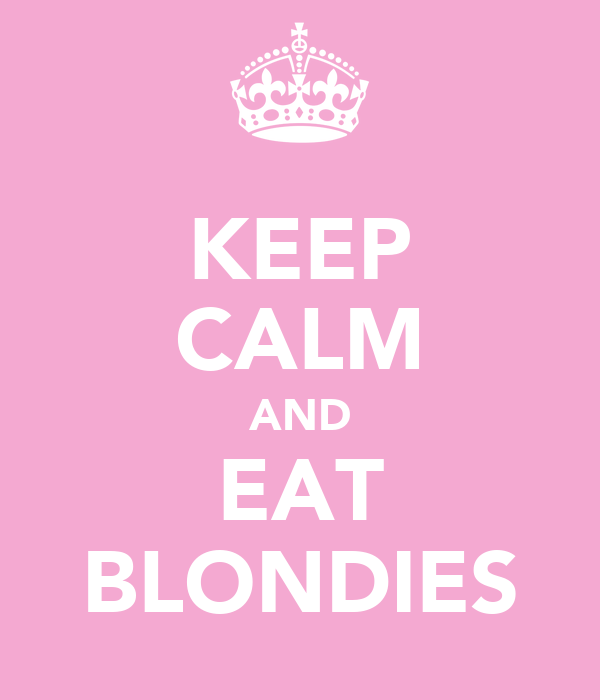 KEEP CALM AND EAT BLONDIES