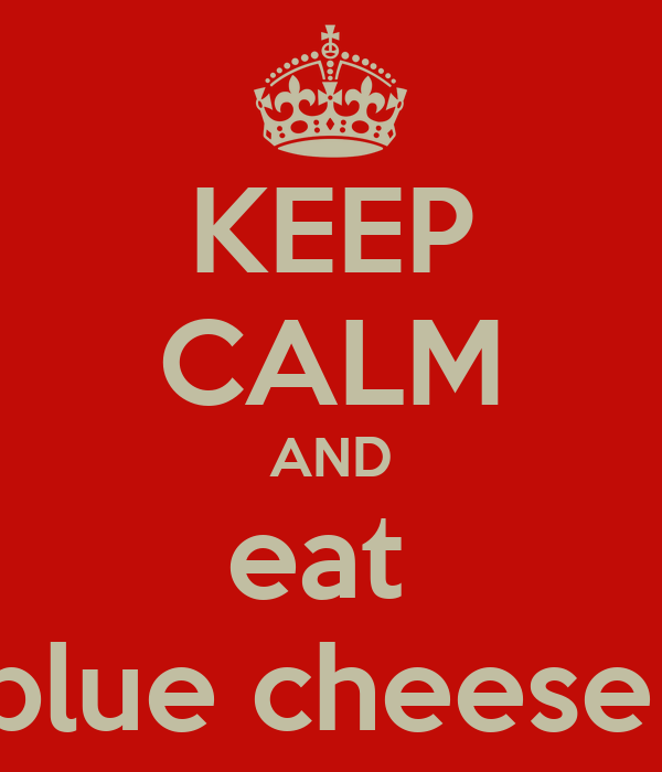 KEEP CALM AND eat  blue cheese