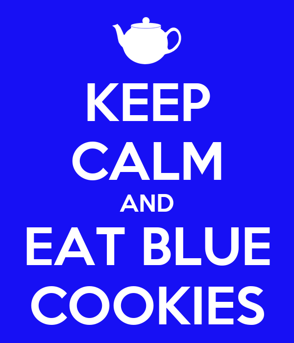 KEEP CALM AND EAT BLUE COOKIES