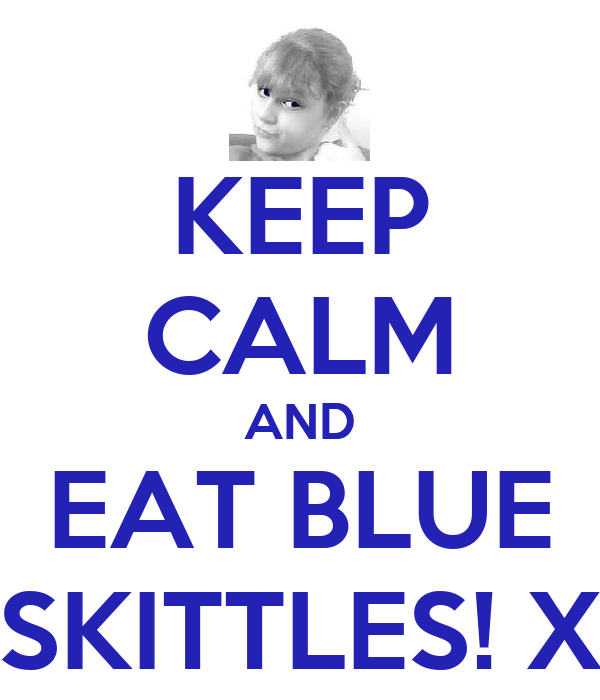 KEEP CALM AND EAT BLUE SKITTLES! X