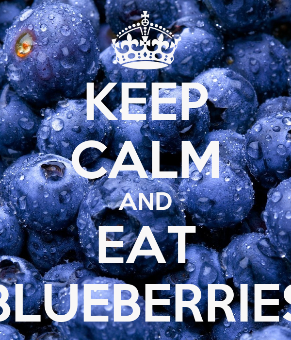 KEEP CALM AND EAT BLUEBERRIES