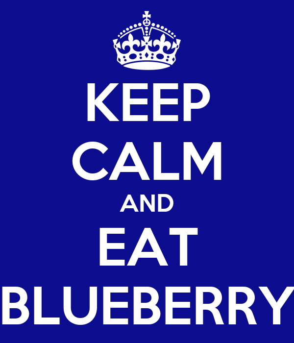 KEEP CALM AND EAT BLUEBERRY