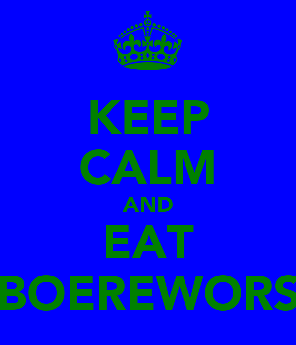 KEEP CALM AND EAT BOEREWORS