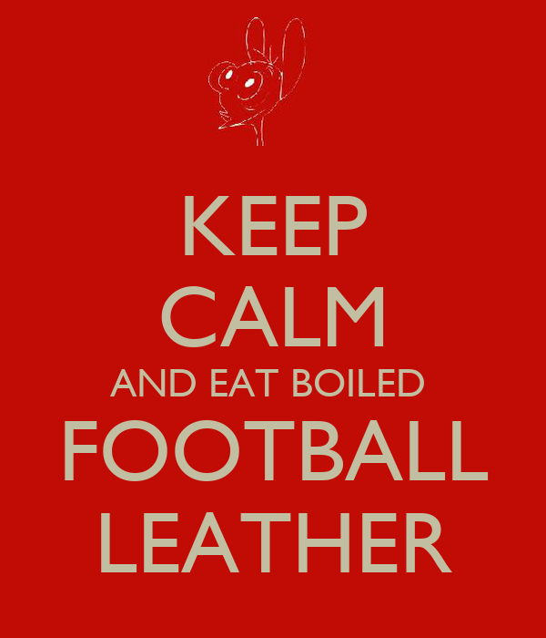 KEEP CALM AND EAT BOILED  FOOTBALL LEATHER