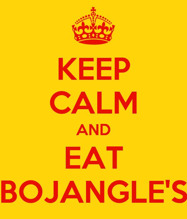 KEEP CALM AND EAT BOJANGLE'S