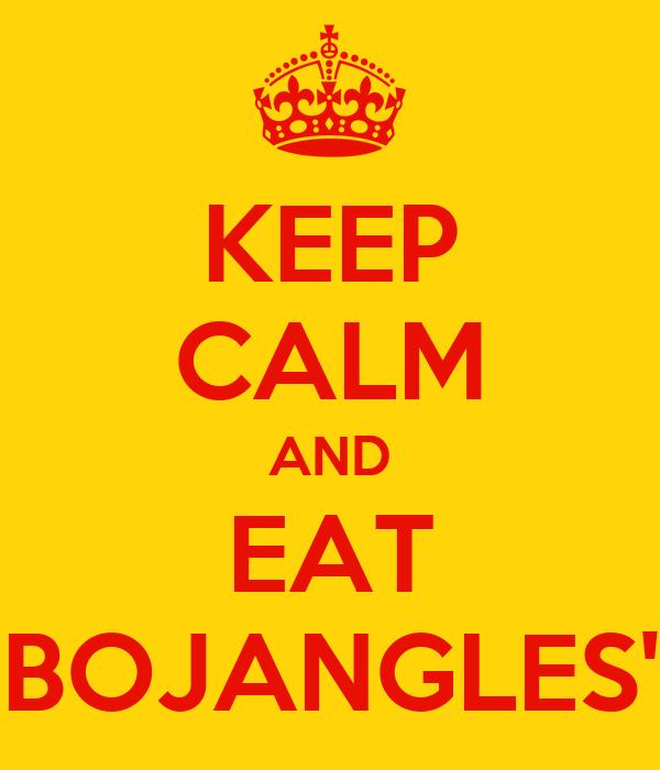 KEEP CALM AND EAT BOJANGLES'