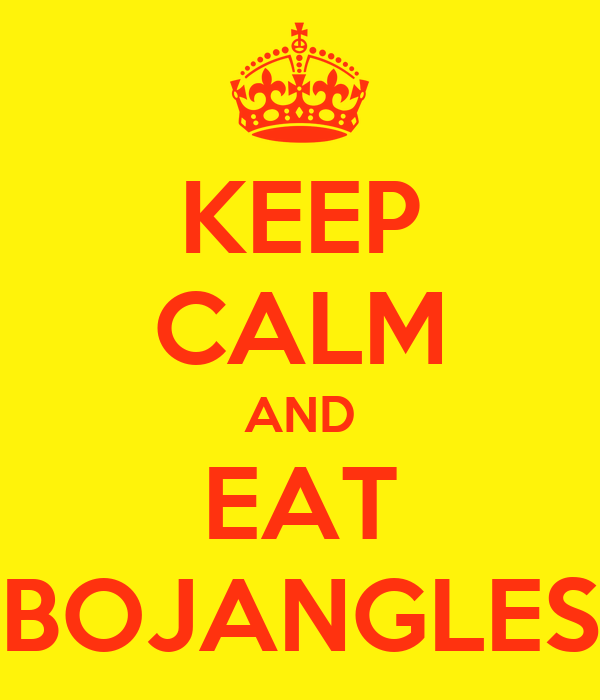 KEEP CALM AND EAT BOJANGLES