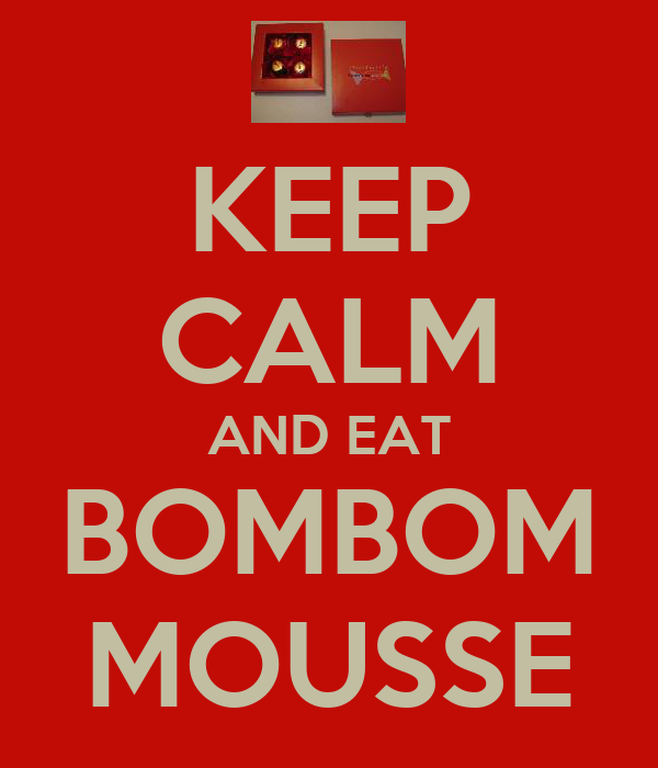 KEEP CALM AND EAT BOMBOM MOUSSE
