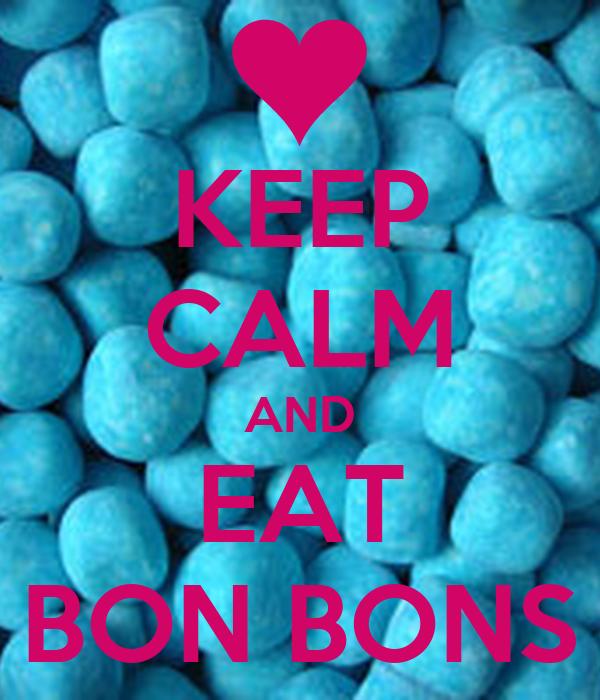 KEEP CALM AND EAT BON BONS