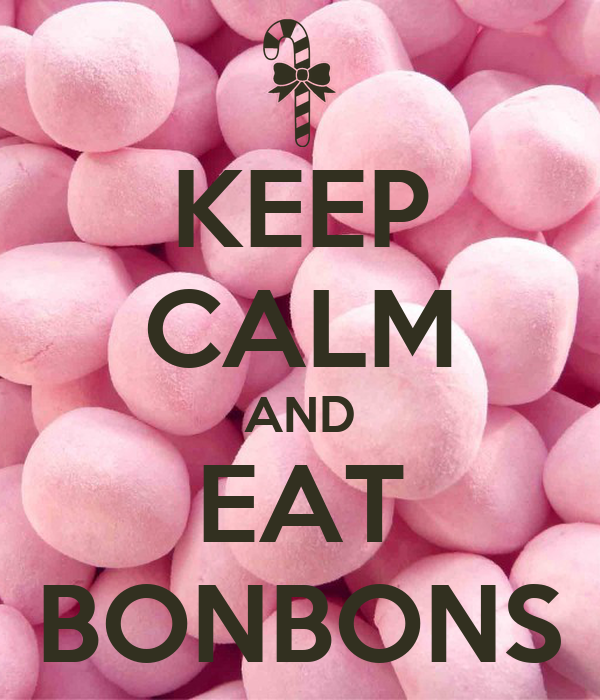 KEEP CALM AND EAT BONBONS