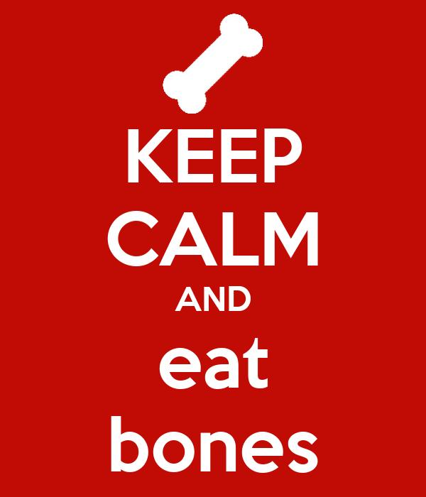 KEEP CALM AND eat bones