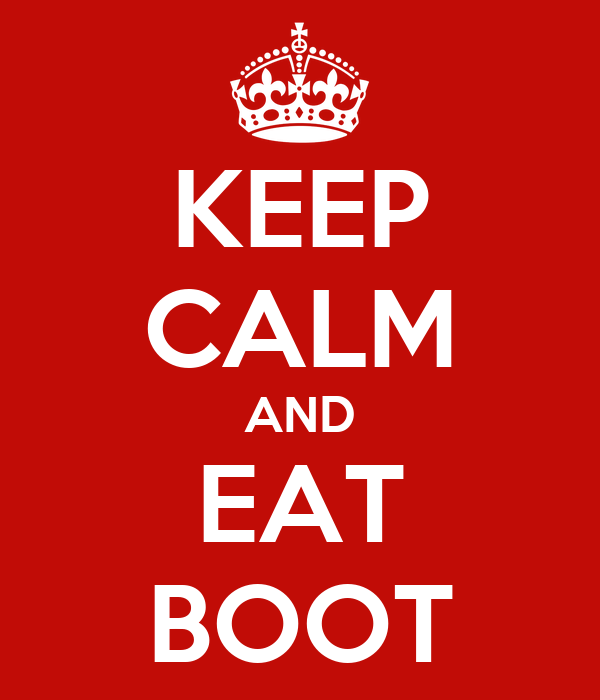 KEEP CALM AND EAT BOOT