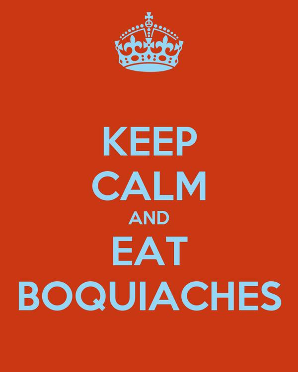 KEEP CALM AND EAT BOQUIACHES