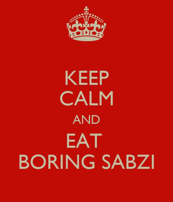 KEEP CALM AND EAT  BORING SABZI