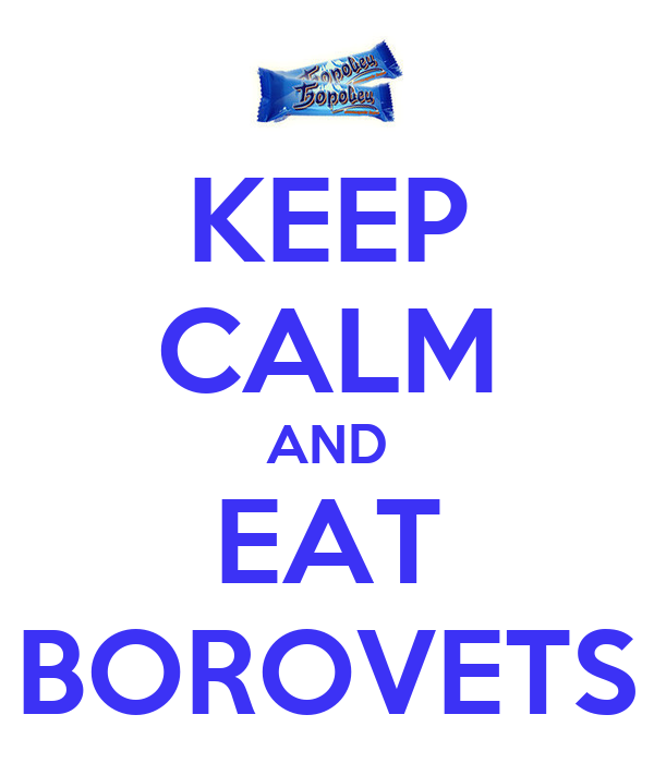 KEEP CALM AND EAT BOROVETS