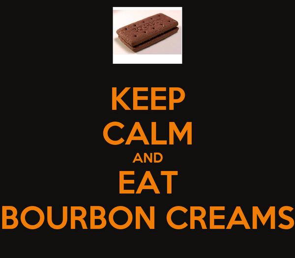 KEEP CALM AND EAT BOURBON CREAMS