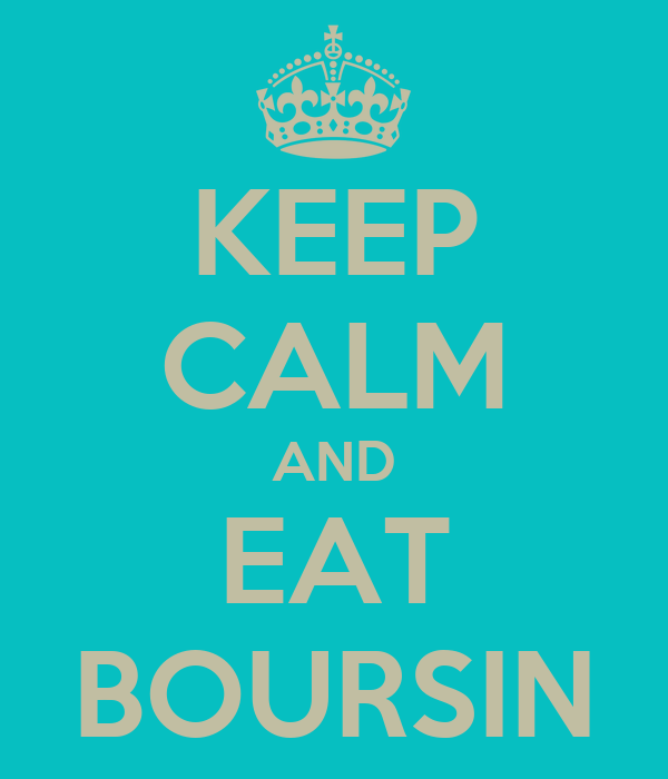 KEEP CALM AND EAT BOURSIN