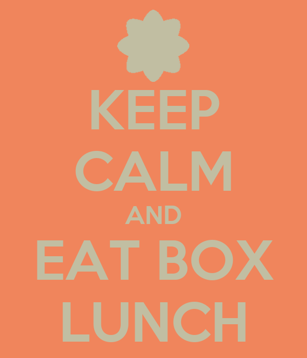 KEEP CALM AND EAT BOX LUNCH