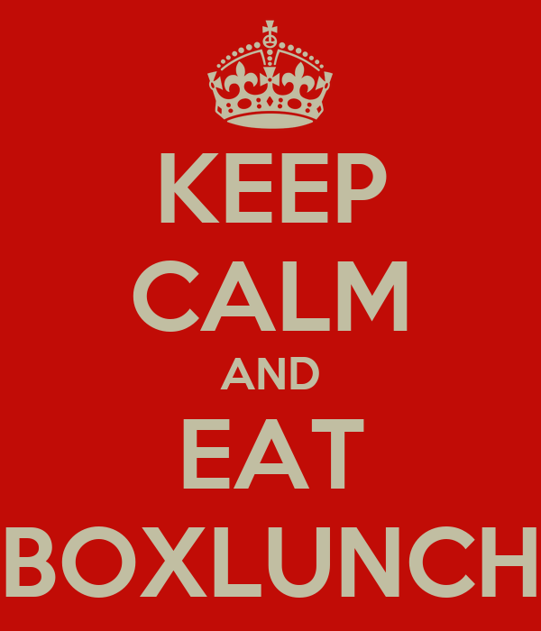 KEEP CALM AND EAT BOXLUNCH
