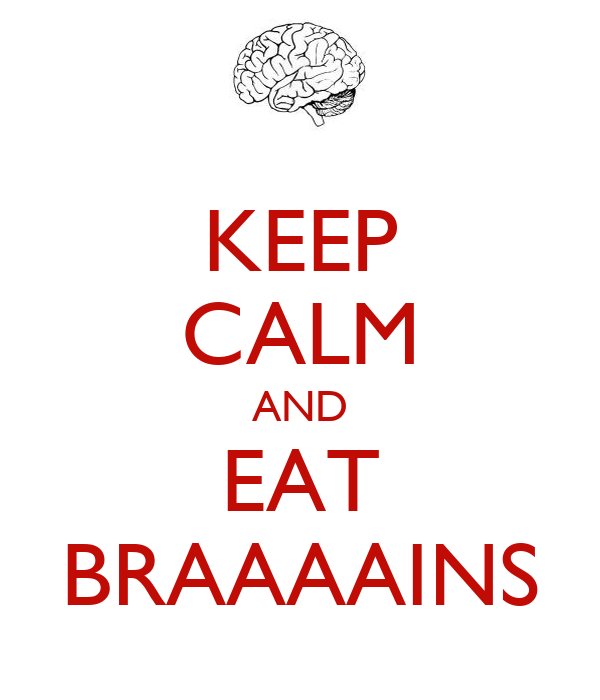 KEEP CALM AND EAT BRAAAAINS