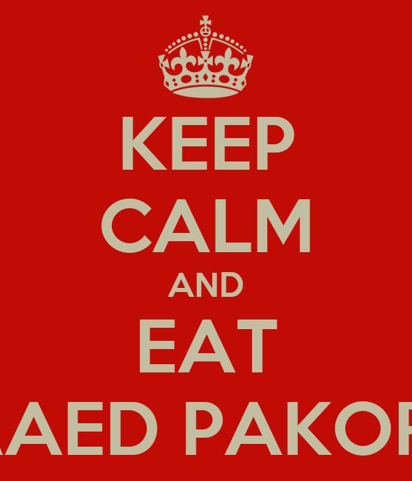KEEP CALM AND EAT BRAED PAKORA