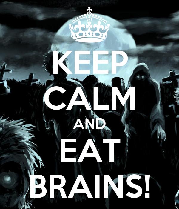KEEP CALM AND EAT BRAINS!