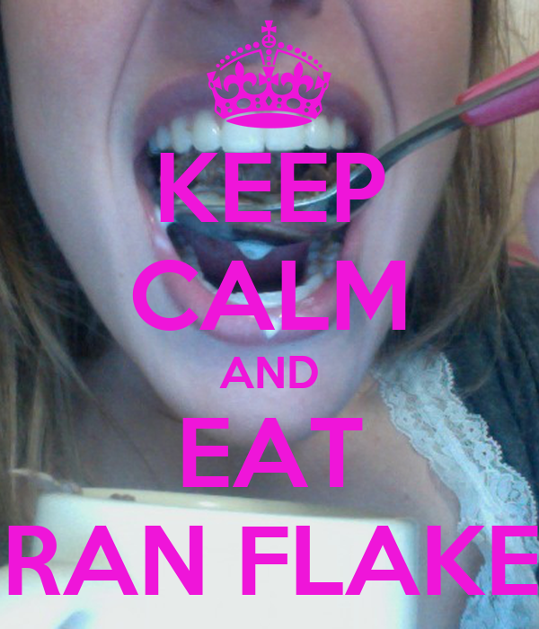 KEEP CALM AND EAT BRAN FLAKES