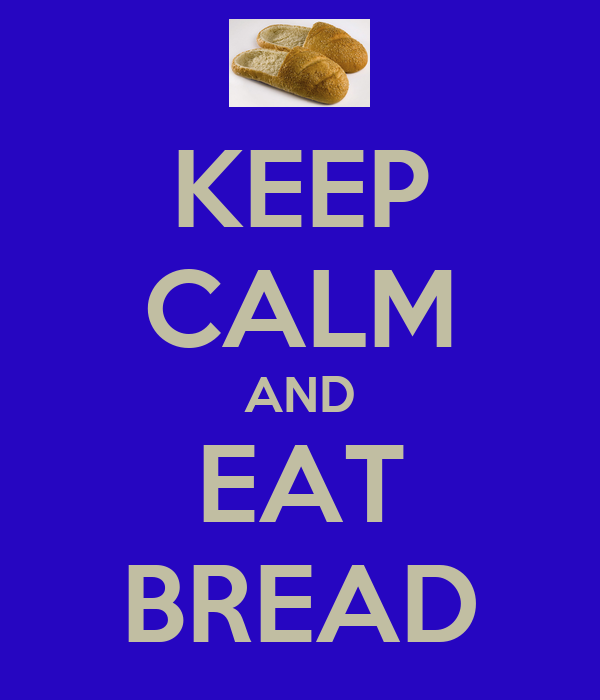 KEEP CALM AND EAT BREAD