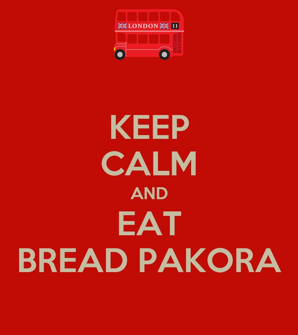KEEP CALM AND EAT BREAD PAKORA