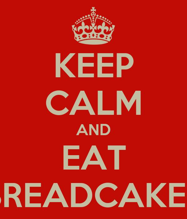 KEEP CALM AND EAT BREADCAKES