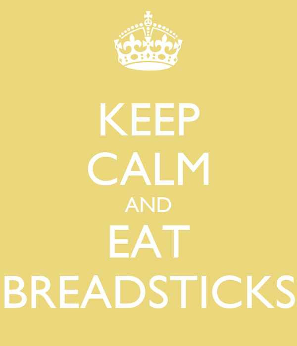 KEEP CALM AND EAT BREADSTICKS