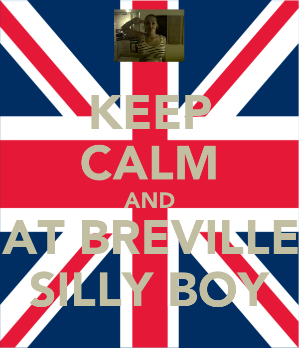 KEEP CALM AND EAT BREVILLES SILLY BOY