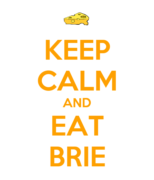 KEEP CALM AND EAT BRIE