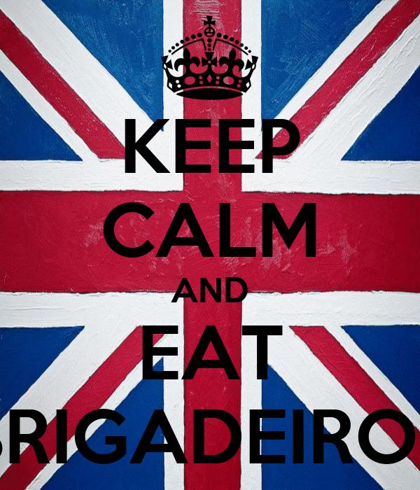 KEEP CALM AND EAT BRIGADEIROS