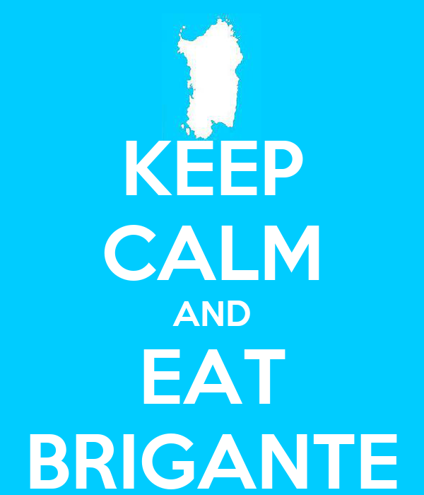 KEEP CALM AND EAT BRIGANTE