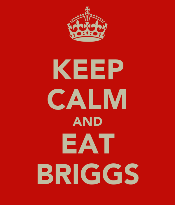 KEEP CALM AND EAT BRIGGS