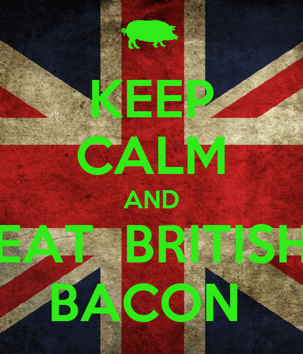 KEEP CALM AND EAT  BRITISH BACON
