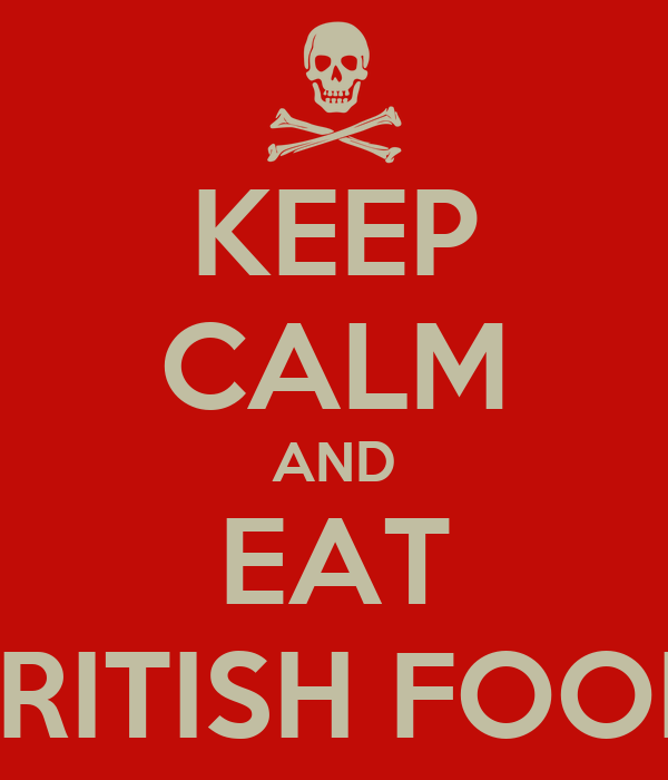KEEP CALM AND EAT BRITISH FOOD