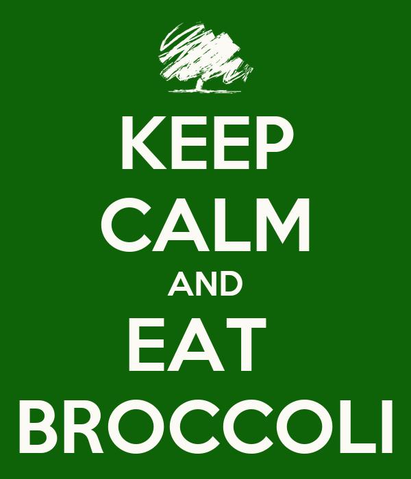 KEEP CALM AND EAT  BROCCOLI