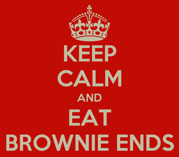 KEEP CALM AND EAT BROWNIE ENDS