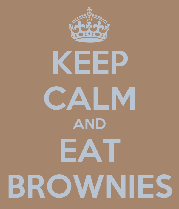 KEEP CALM AND EAT BROWNIES