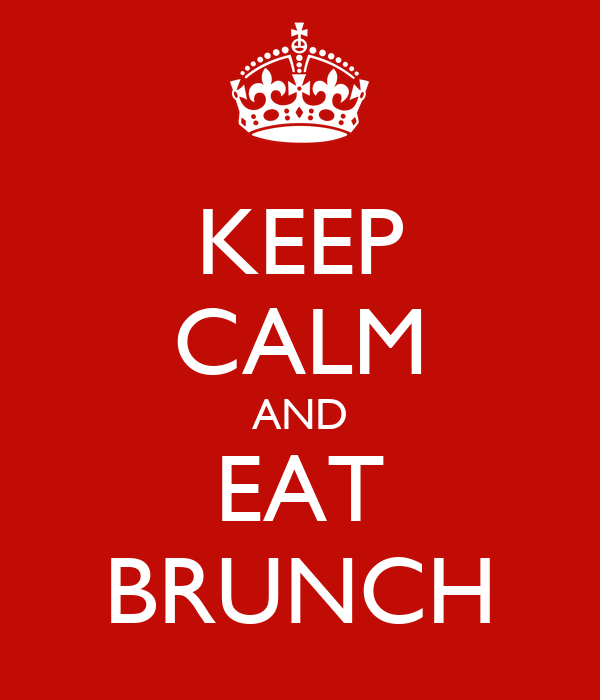 KEEP CALM AND EAT BRUNCH